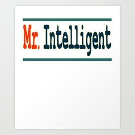 """""""Mr. Intelligent"""" tee design for your wise friends and family. Makes a nice reward for yourself too! Art Print"""