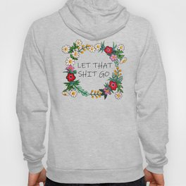 Hand Painted Flower Wreath - Let That Shit Go Hoody
