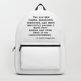 The finest, loveliest, tenderest and most beautiful person - F Scott Fitzgerald Backpack