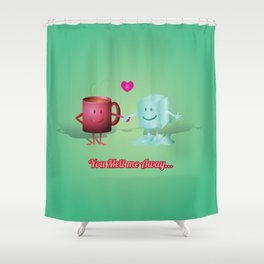 You Melt Me Away... Shower Curtain