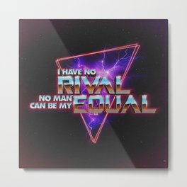 I HAVE NO RIVAL Metal Print