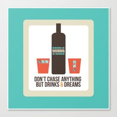 Don't Chase Anything but Drinks & Dreams Canvas Print