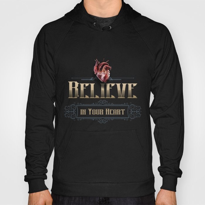 Believe in your @#%$ing heart! Hoody