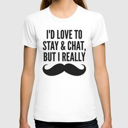 I'd Love to Stay and Chat, But I Really Mustache Must Dash (Blue) T-shirt
