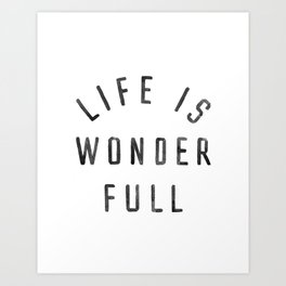 LIFE IS WONDERFUL Art Print