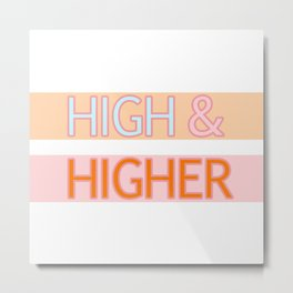 HIGH & HIGHER Metal Print