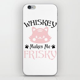 Whiskey makes me Frisky iPhone Skin