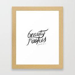 Beauty for Ashes Isaiah 61:3 Framed Art Print