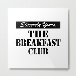 THE BREAKFAST CLUB SINCERELY YOURS Metal Print