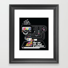 It's just a machine Framed Art Print