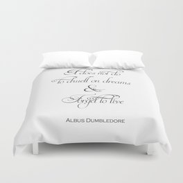 It Does Not Do To Dwell On Dreams And Forget To Live - Dumbledore Potter Quote Duvet Cover