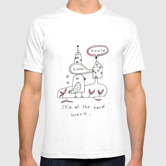 skip all the hard work T-shirt
