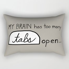My BRAIN has too many tabs open Rectangular Pillow