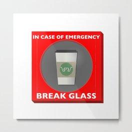 In case of Emergency, Break Glass Metal Print