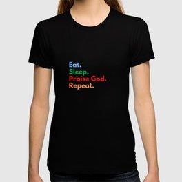 Eat. Sleep. Praise God. Repeat. T-shirt