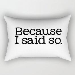 Because I Said So. Rectangular Pillow
