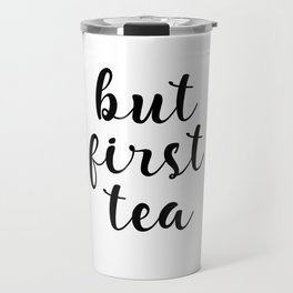 But First Tea, Kitchen Decor, Kitchen Wall Art Travel Mug