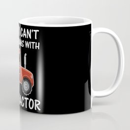 Sorry I can't i have plans with my tractor Coffee Mug