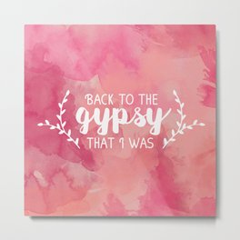 Back to the gypsy that I was Metal Print