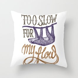 SLOTH - Too slow for my how Throw Pillow