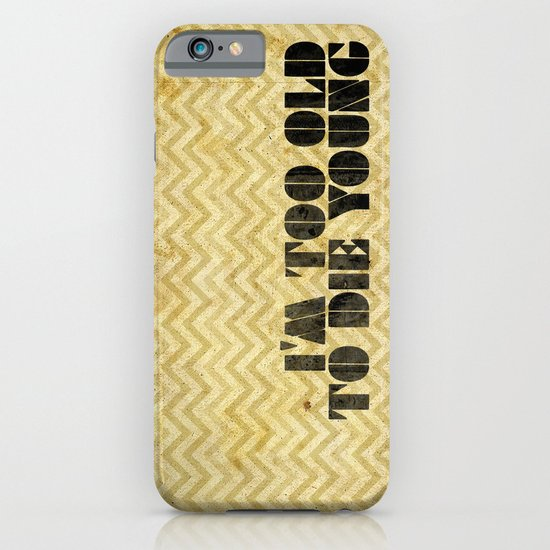 I am too old to die young iPhone & iPod Case