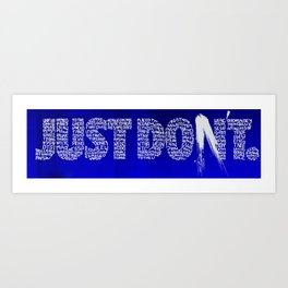 JUST DON'T Art Print
