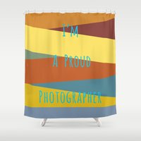 photographer Shower Curtains featuring Proud Photographer by Katayoon Photography & Design