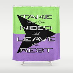 Take What You Need Shower Curtain
