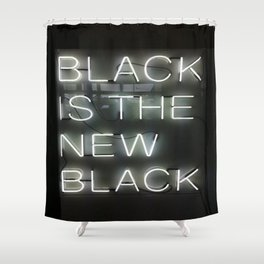 Black is the new black Shower Curtain