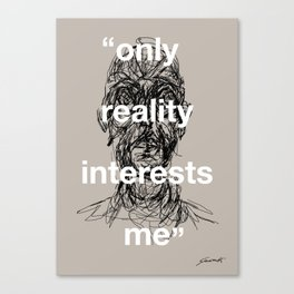 Only Reality Interests Me Canvas Print