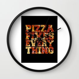Pizza Fixes Everything   Wall Clock