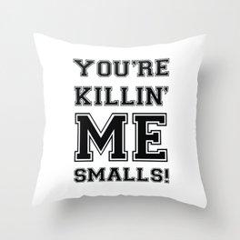 Baseball you are killing me smalls Throw Pillow