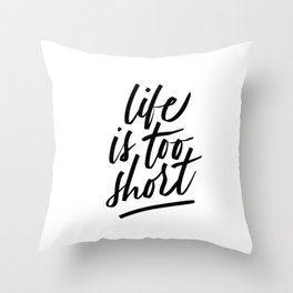 Life Is Too Short Throw Pillow