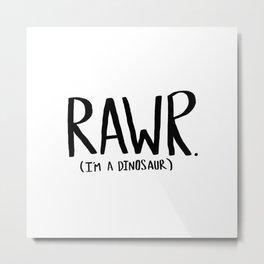 Rawr. I'm a Dinosaur Metal Print