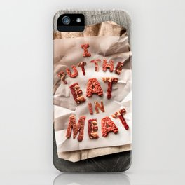 I Put the Eat in Meat iPhone Case