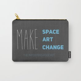 Make Space, Make Art, Make Change Carry-All Pouch