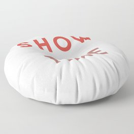 Show Time. Floor Pillow