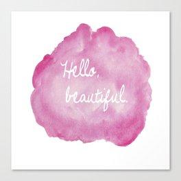 Hello, beautiful. Canvas Print