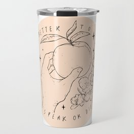 Speak Or Die ? Travel Mug