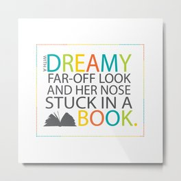With a dreamy far-off look and her nose stuck in a book Metal Print