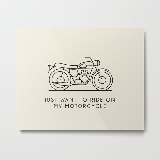 Triumph - Just want to ride on my motorcycle Metal Print