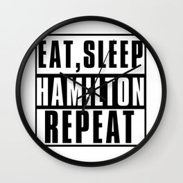 Eat Sleep Hamilton Repeat Wall Clock