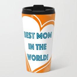 Best Mom In The World ! Travel Mug