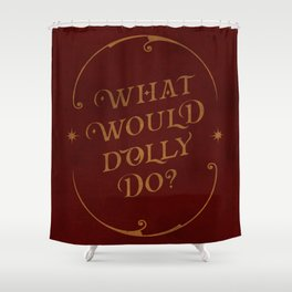 What Would Dolly Do? Burgundy witch craft edition Shower Curtain