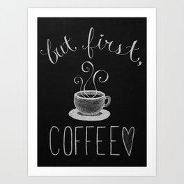 But First.... Art Print