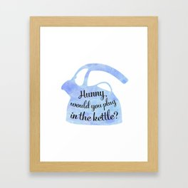 Hunny would you plug in the kettle? TWO Framed Art Print