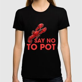Say No To Pot Funny Lobster Seafood T-shirt
