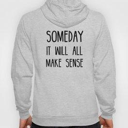 Someday it will all make sense Hoody