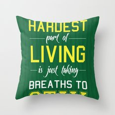 The Hardest Part Of Living Throw Pillow