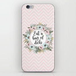 EAT A BAG OF D*CKS - Pretty floral quote iPhone Skin